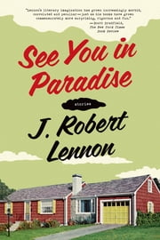 See You in Paradise - Stories ebook by J. Robert Lennon