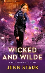 Wicked And Wilde - Immortal Vegas, Book 4 ebook by Jenn Stark