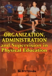 Organization, Administration and Supervision in Physical Education - 100% Pure Adrenaline ebook by Dr. B.S. Shinde