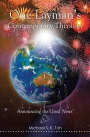 One Layman's Contemporary Theology - Announcing the 'Good News' ebook by Michael S. K. Toh