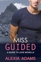 Miss Guided: a Guide to Love novella ebook by Alexia Adams