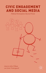 Civic Engagement and Social Media - Political Participation Beyond Protest ebook by Julie Uldam,Anne Vestergaard