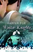 Winter Knights ebook by Harper Fox