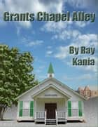 Grants Chapel Alley eBook by Ray Kania