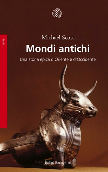 Mondi antichi - Una storia epica d'Oriente e d'Occidente ebook by Michael Scott
