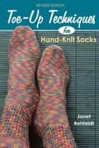 Toe-Up Techniques for Hand-Knit Socks ebook by Janet Rehfeldt