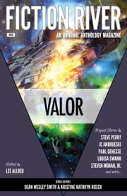 Fiction River: Valor ebook by Fiction River,Lee Allred,Kristine Kathryn Rusch,Dean Wesley Smith,Steven Mohan, Jr.,Steve Perry,JC Andrijeski,Louisa Swann,Jamie McNabb,Kris Austen Radcliffe,Paul Genesse,Kara Legend,Scott R Parkin