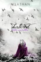 Shattered (Hidden Series Book Three) ebook by M. Lathan