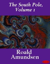 The South Pole, Volume 1 ebook by Roald Amundsen