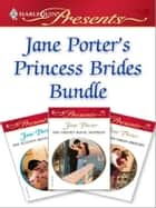 Jane Porter's Princess Brides Bundle - The Sultan's Bought Bride\The Greek's Royal Mistress\The Italian's Virgin Princess ebook by Jane Porter