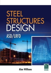 Steel Structures Design: ASD/LRFD ebook by Alan Williams