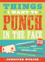 Things I Want to Punch in the Face ebook by Jennifer Worick