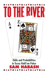 To the River - Odds and Probabilities in Texas Hold'em Poker ebook by Sam Habash