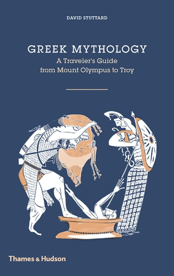 Greek Mythology: A Traveler's Guide ebook by David Stuttard