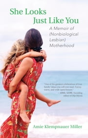 She Looks Just Like You - A Memoir of (Nonbiological Lesbian) Motherhood ebook by Amie Klempnauer Miller