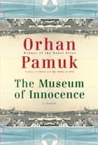 The Museum of Innocence ebook by Orhan Pamuk,Ureen Freely