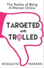 Targeted and Trolled - The Reality of Being a Woman Online (an Original Digital Short) ebook by Rossalyn Warren