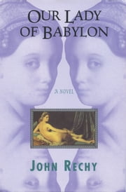 Our Lady of Babylon ebook by John Rechy