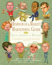 Hemingway & Bailey's Bartending Guide to Great American Writers ebook by Mark Bailey,Edward Hemingway