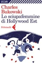 Lo sciupafemmine di Hollywood Est eBook by Charles Bukowski