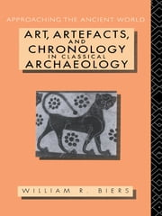 Art, Artefacts and Chronology in Classical Archaeology ebook by William R. Biers