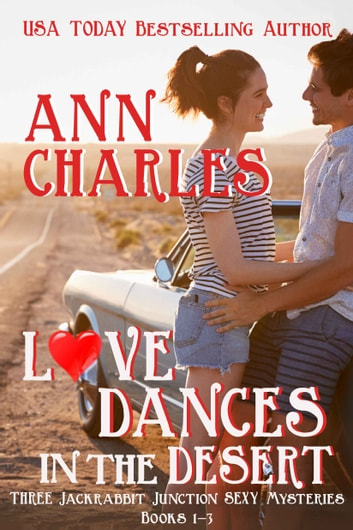 Love Dances in the Desert - Three Jackrabbit Junction Sexy Mysteries ebook by Ann Charles