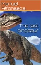 The last dinosaur ebook by Manuel Alfonseca