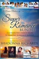 Super Romance Bundle (14 Sizzling Novels, 2 Family Sagas - The Romero Brothers & The Belmont Brothers) ebook by Shadonna Richards