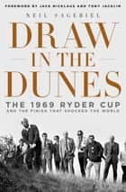 Draw in the Dunes - The 1969 Ryder Cup and the Finish That Shocked the World ebook by Neil Sagebiel, Tony Jacklin, Jack Nicklaus,...
