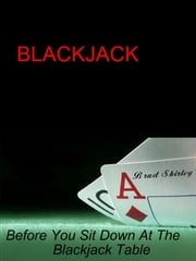 Blackjack: Before You Sit Down At The Table ebook by Brad Shirley
