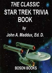 The Classic Star Trek Trivia Book ebook by Maddux, John A.