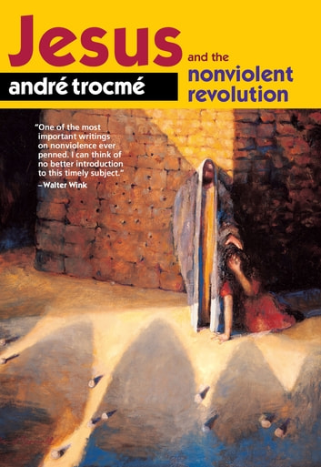 Jesus and the Nonviolent Revolution ebook by André Trocmé