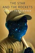 The Star and the Rockets ebook by Harry Turtledove