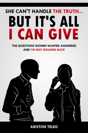 She Can't Handle the Truth. But It's All I Can Give: The Questions Women Wanted Answered and I'm Not Holding Back photo