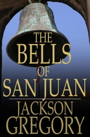 The Bells of San Juan ebook by Jackson Gregory