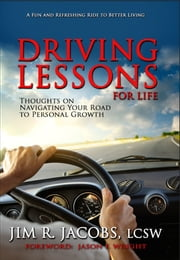 Driving Lessons For Life - Thoughts on Navigating Your Road to Personal Growth ebook by Jim R. Jacobs,Jason F. Wright
