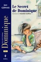 Le Secret de Dominique ebook by Claudette Castilloux, Jean Gervais