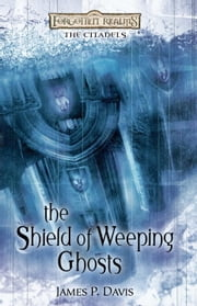 The Shield of Weeping Ghosts - Forgotten Realms: The Citadels ebook by James Davis