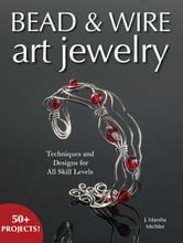 Bead & Wire Art Jewelry - Techniques & Designs for all Skill Levels ebook by J. Marsha Michler