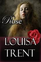 Rose ebook by Louisa Trent