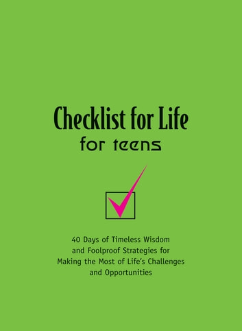Checklist for Life for Teens - Timeless Wisdom and Foolproof Strategies for Making the Most of Life's Challenges and Opportunities ebook by Checklist for Life