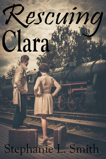 Rescuing Clara - Saving Clara, #1 ebook by Stephanie L. Smith