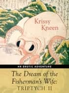 The Dream of the Fisherman's Wife - Triptych 2 ebook by Krissy Kneen