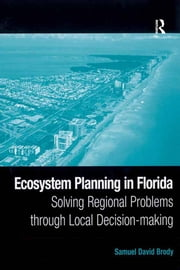Ecosystem Planning in Florida - Solving Regional Problems through Local Decision-making ebook by Samuel David Brody
