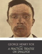 A Practical Treatise on Smallpox ebook by George Henry Fox
