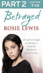 Betrayed: Part 2 of 3: The heartbreaking true story of a struggle to escape a cruel life defined by family honour 電子書 by Rosie Lewis