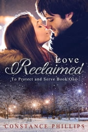 Love Reclaimed - To Protect and Serve ebook by Constance Phillips
