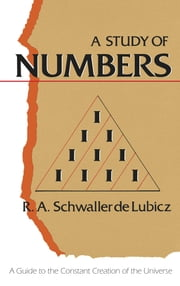 A Study of Numbers - A Guide to the Constant Creation of the Universe ebook by R. A. Schwaller de Lubicz