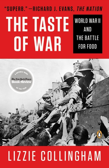 Taste of War - World War II and the Battle for Food eBook by Lizzie Collingham