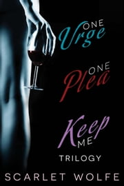 One Urge, One Plea, Keep Me Trilogy ebook by Scarlet Wolfe